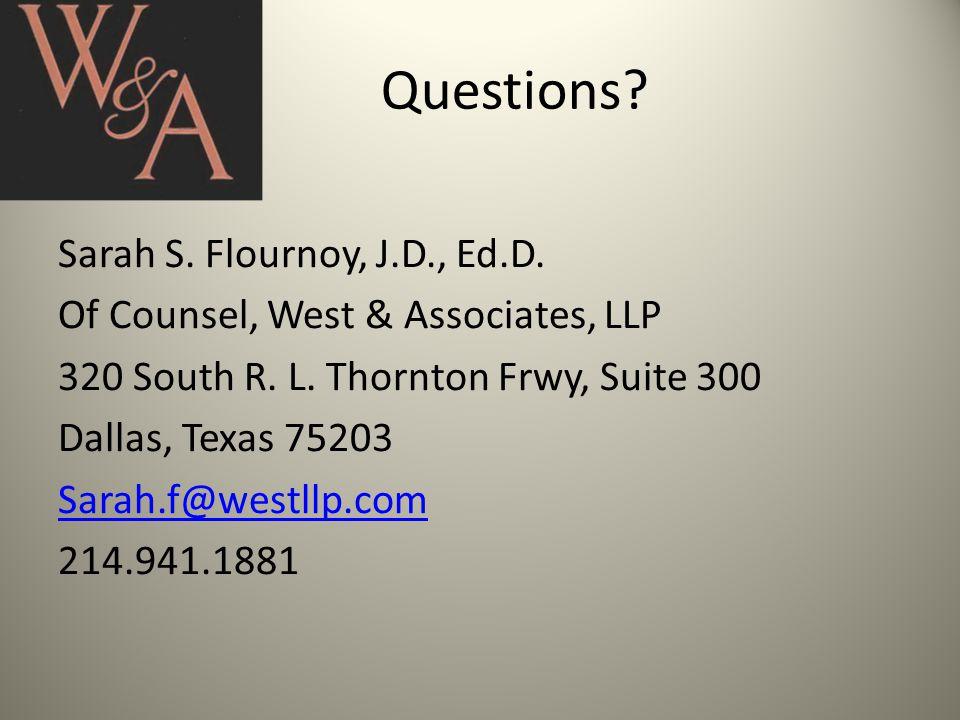 Questions. Sarah S. Flournoy, J.D., Ed.D. Of Counsel, West & Associates, LLP 320 South R.