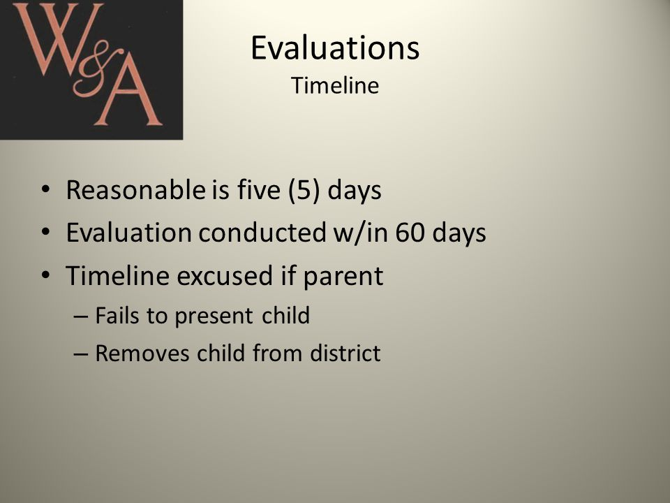 Evaluations Test and Measurement Requirements No single assessment tool or strategy Variety of sources Evaluate levels – Functional – Developmental – Academic Any instrument used look at – Cognitive – Behavioral – Physical – Developmental