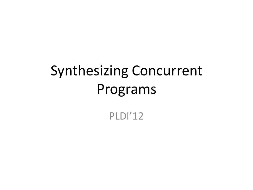 Synthesizing Concurrent Programs PLDI'12