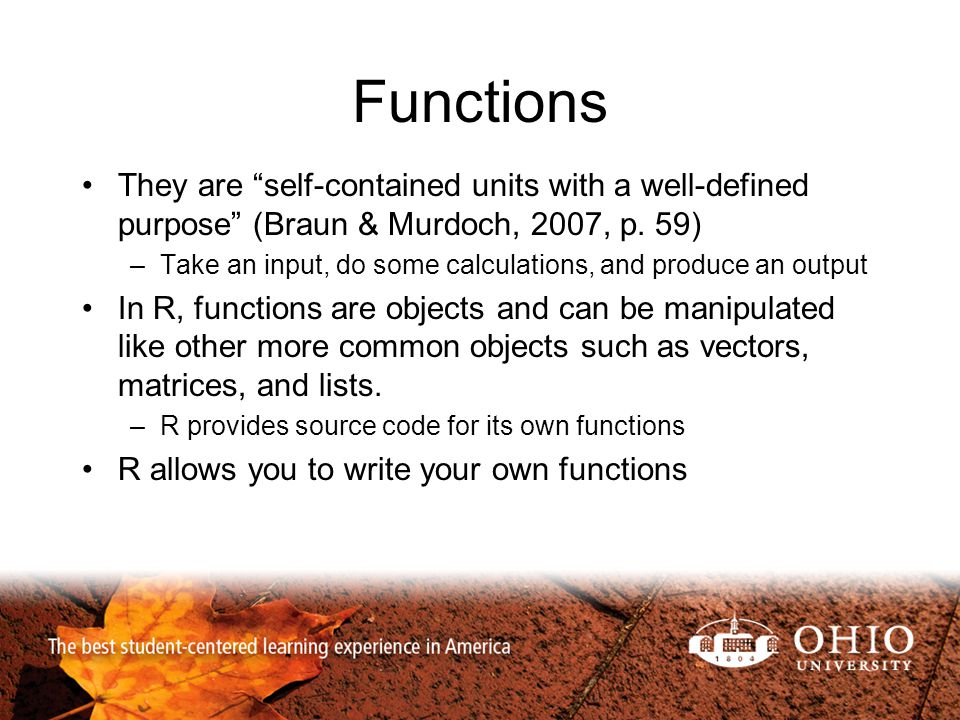 Functions They are self-contained units with a well-defined purpose (Braun & Murdoch, 2007, p.