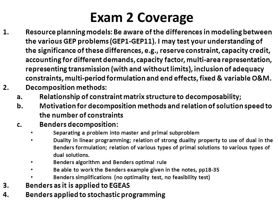 Exam 2 Coverage 5.Basic input data for production cost models a.Load duration curves b.Generation probability models 6.Reliability calculations a.Reliability Indices b.Effective load and convolution 7.Production costing approach using observed load and convolution; relation of EENS to difference between total energy supplied via production cost procedure and total energy demanded via original load duration curve 8.AC transmission line impedance parameters a.Correction factors and relation to line length b.Inductance and capacitance reactance relations; use of tables c.Surge impedance and surge impedance loading d.Influences on conductor ampacity 9.St.