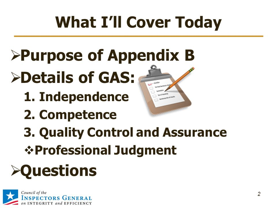 What I'll Cover Today  Purpose of Appendix B  Details of GAS: 1.Independence 2.Competence 3.Quality Control and Assurance  Professional Judgment 