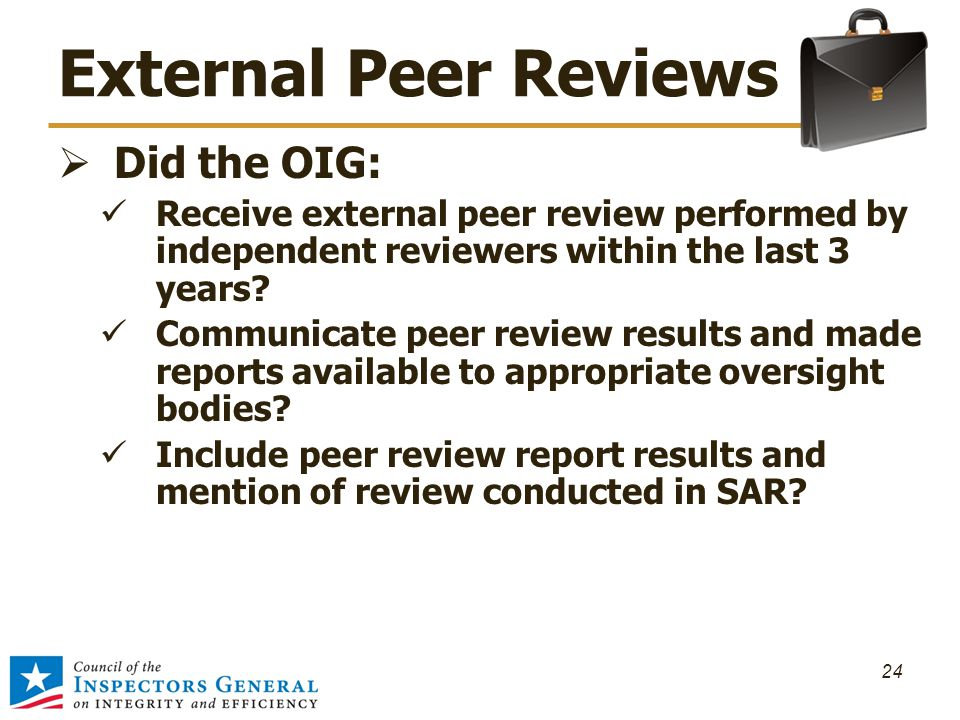 External Peer Reviews  Did the OIG: Receive external peer review performed by independent reviewers within the last 3 years.