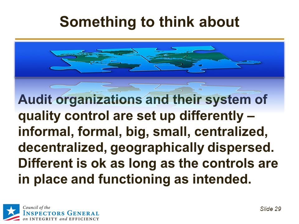 Something to think about Audit organizations and their system of quality control are set up differently – informal, formal, big, small, centralized, d