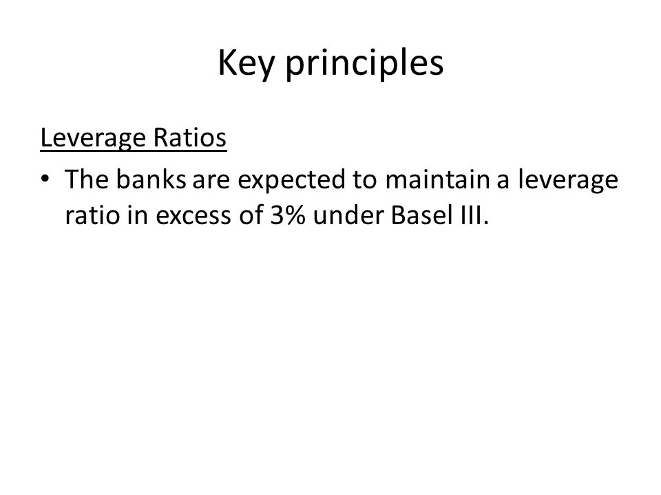 Key Principles Liquidity requirement Basel III introduced two required liquidity ratios.