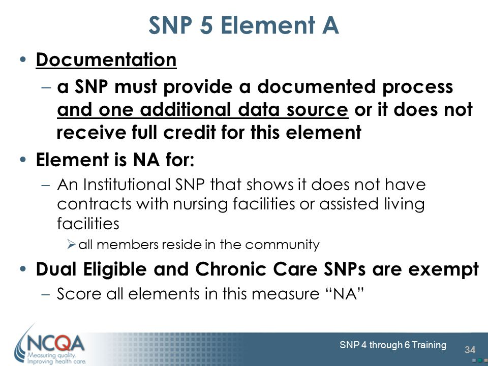 34 SNP 4 through 6 Training Documentation – a SNP must provide a documented process and one additional data source or it does not receive full credit