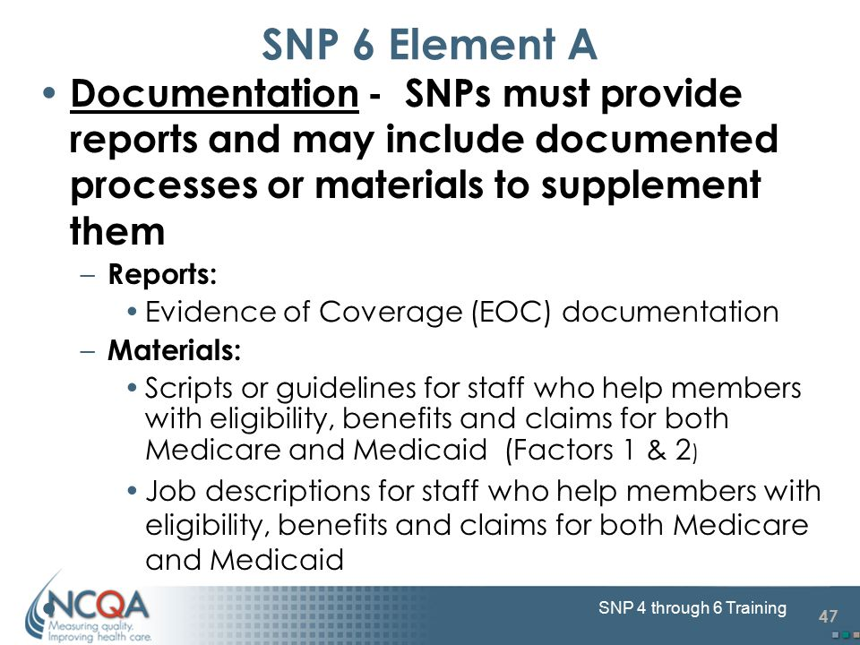 47 SNP 4 through 6 Training Documentation - SNPs must provide reports and may include documented processes or materials to supplement them – Reports: