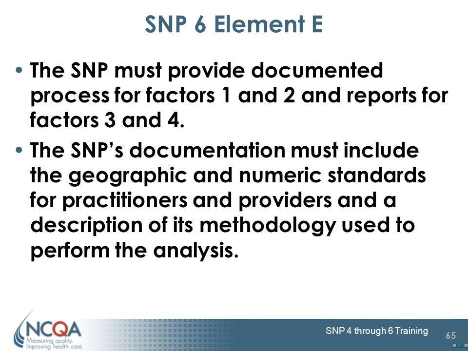 65 SNP 4 through 6 Training The SNP must provide documented process for factors 1 and 2 and reports for factors 3 and 4. The SNP's documentation must