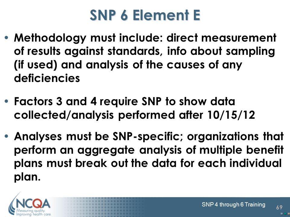 69 SNP 4 through 6 Training SNP 6 Element E Methodology must include: direct measurement of results against standards, info about sampling (if used) a