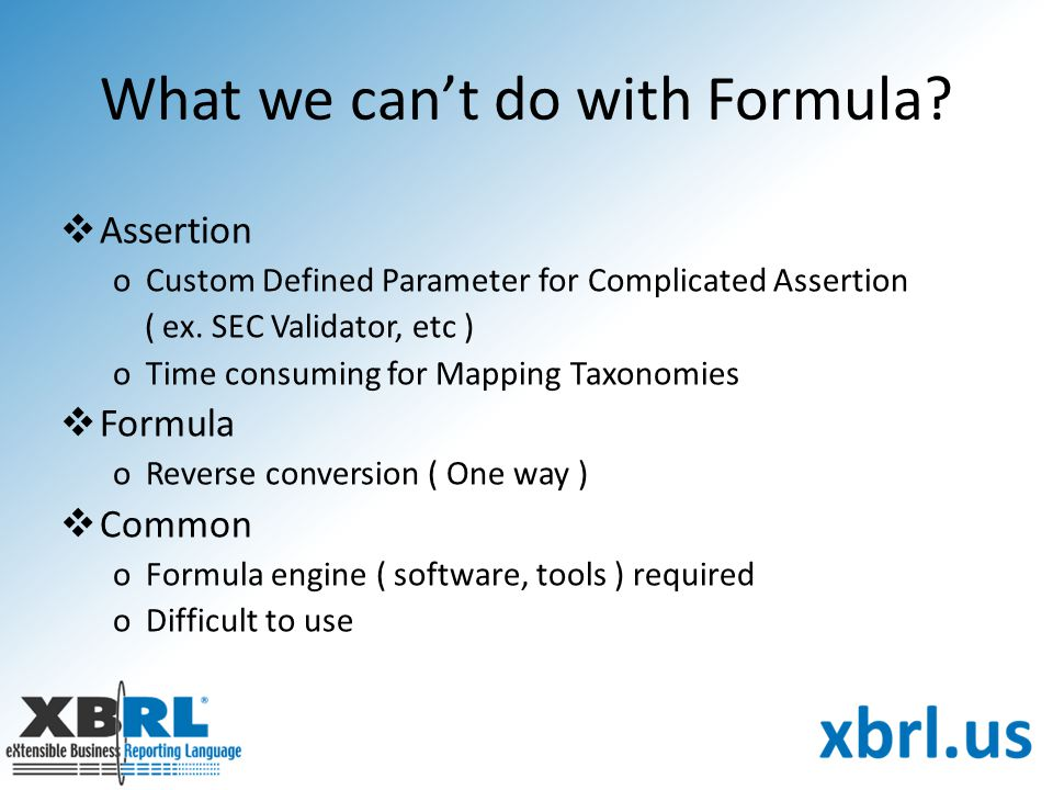 What we can't do with Formula?  Assertion oCustom Defined Parameter for Complicated Assertion ( ex. SEC Validator, etc ) oTime consuming for Mapping