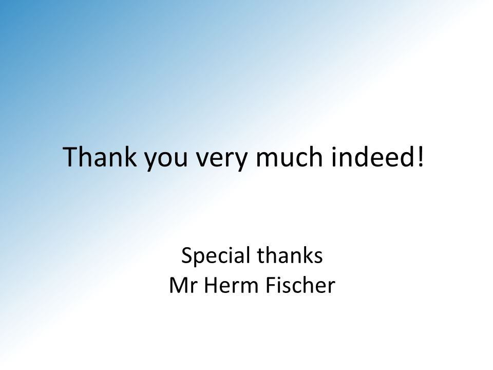 Thank you very much indeed! Special thanks Mr Herm Fischer