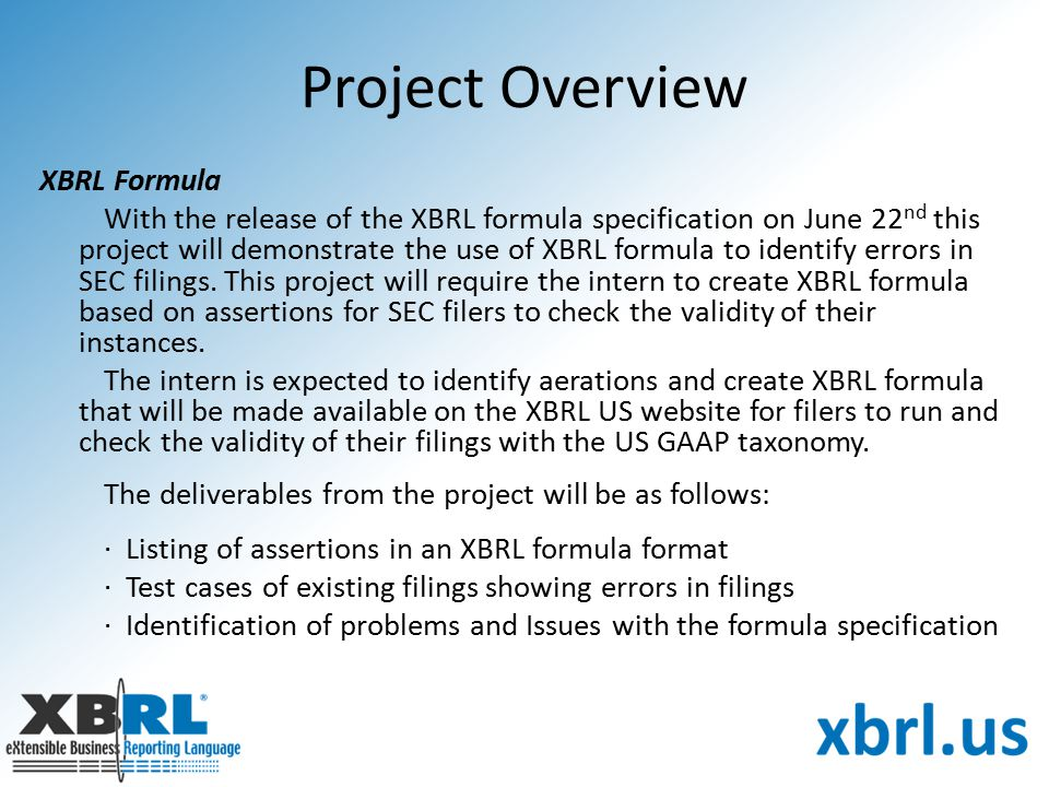 Project Overview XBRL Formula With the release of the XBRL formula specification on June 22 nd this project will demonstrate the use of XBRL formula t