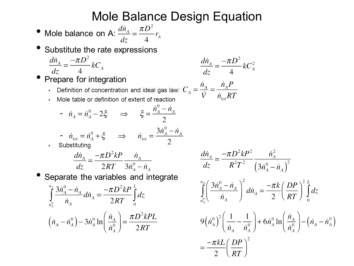 Mole Balance Design Equation Mole balance on A: Substitute the rate expressions Prepare for integration ‣ Definition of concentration and ideal gas law: ‣ Mole table or definition of extent of reaction  ‣ Substituting Separate the variables and integrate