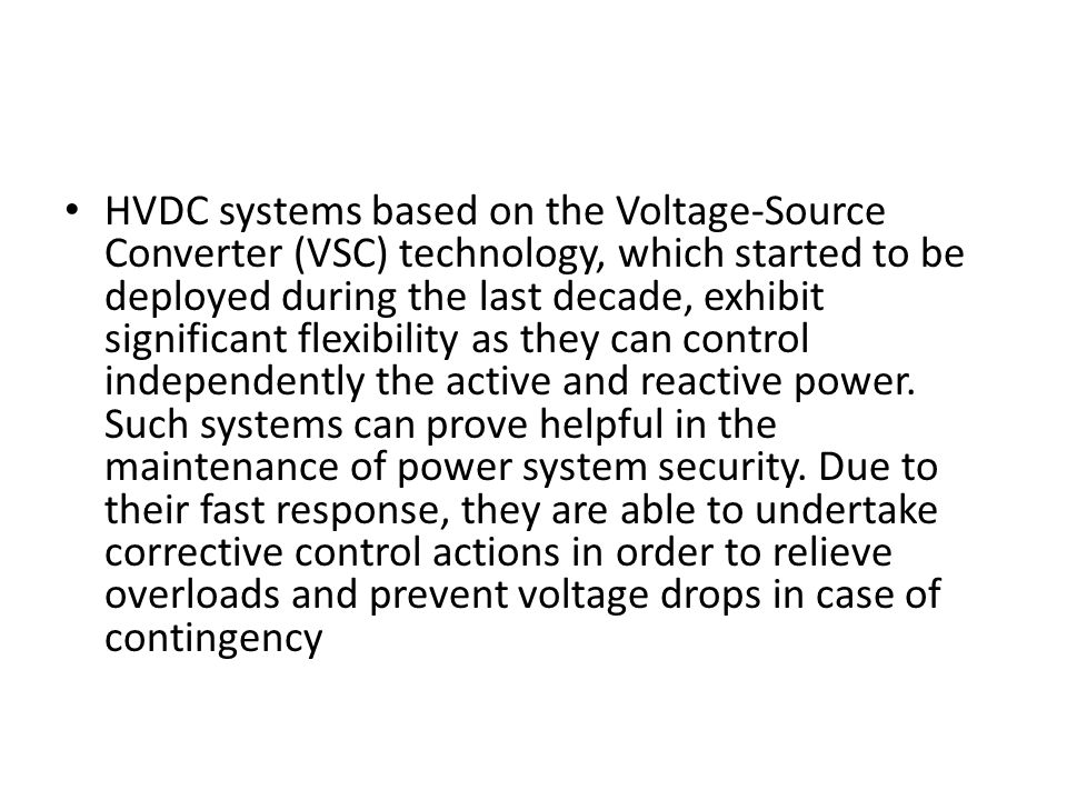 HVDC systems based on the Voltage-Source Converter (VSC) technology, which started to be deployed during the last decade, exhibit significant flexibility as they can control independently the active and reactive power.
