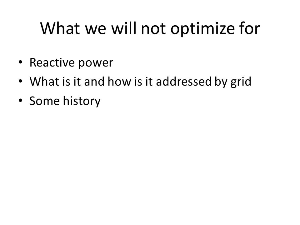 What we will not optimize for Reactive power What is it and how is it addressed by grid Some history