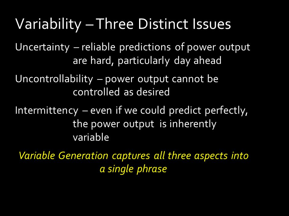 Uncertainty – reliable predictions of power output are hard, particularly day ahead Uncontrollability – power output cannot be controlled as desired I