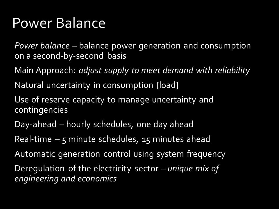 Power Balance Power balance – balance power generation and consumption on a second-by-second basis Main Approach: adjust supply to meet demand with re