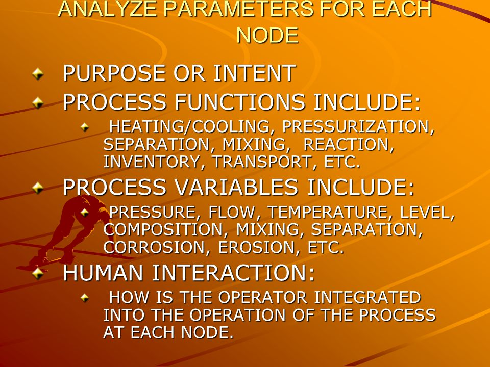 ANALYZE PARAMETERS FOR EACH NODE PURPOSE OR INTENT PROCESS FUNCTIONS INCLUDE: HEATING/COOLING, PRESSURIZATION, SEPARATION, MIXING, REACTION, INVENTORY, TRANSPORT, ETC.