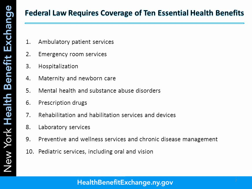 1.Ambulatory patient services 2.Emergency room services 3.Hospitalization 4.Maternity and newborn care 5.Mental health and substance abuse disorders 6.Prescription drugs 7.Rehabilitation and habilitation services and devices 8.Laboratory services 9.Preventive and wellness services and chronic disease management 10.Pediatric services, including oral and vision 77