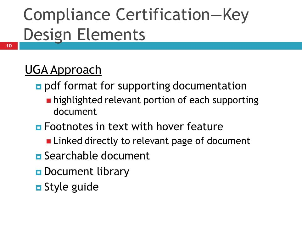Compliance Certification—Key Design Elements 10 UGA Approach  pdf format for supporting documentation highlighted relevant portion of each supporting document  Footnotes in text with hover feature Linked directly to relevant page of document  Searchable document  Document library  Style guide