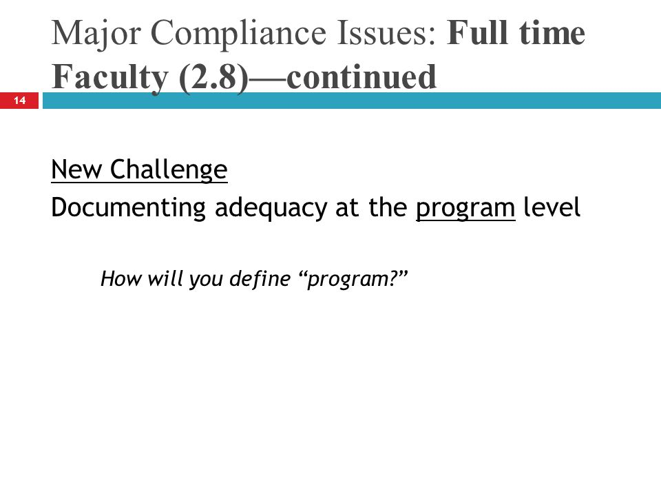 Major Compliance Issues: Full time Faculty (2.8)—continued 14 New Challenge Documenting adequacy at the program level How will you define program?