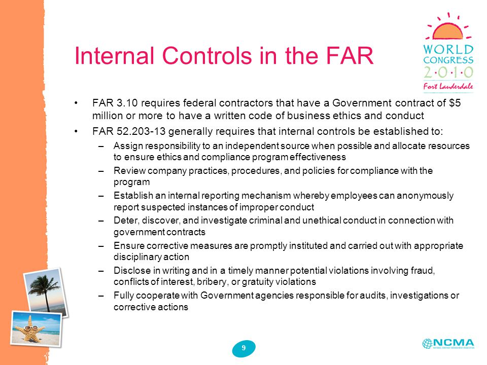 9 Internal Controls in the FAR FAR 3.10 requires federal contractors that have a Government contract of $5 million or more to have a written code of b