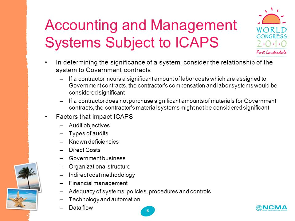 6 Accounting and Management Systems Subject to ICAPS In determining the significance of a system, consider the relationship of the system to Governmen