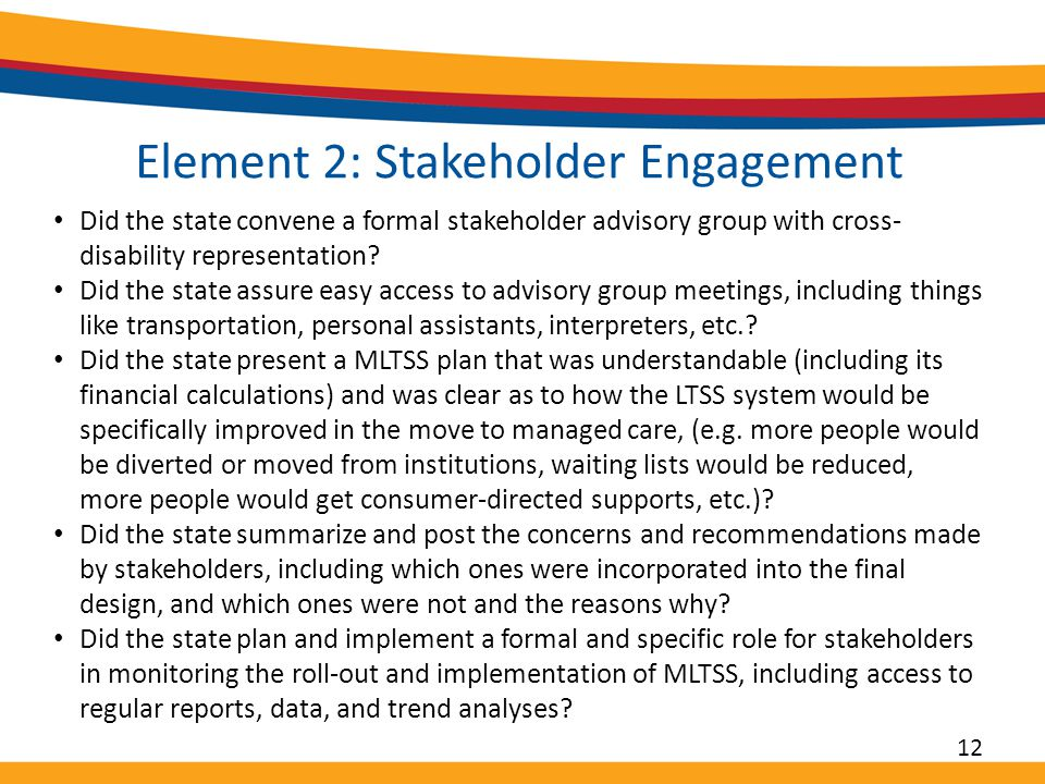 Element 2: Stakeholder Engagement Did the state convene a formal stakeholder advisory group with cross- disability representation.