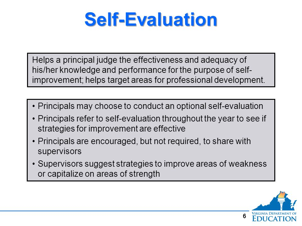 Self-EvaluationSelf-Evaluation Helps a principal judge the effectiveness and adequacy of his/her knowledge and performance for the purpose of self- im