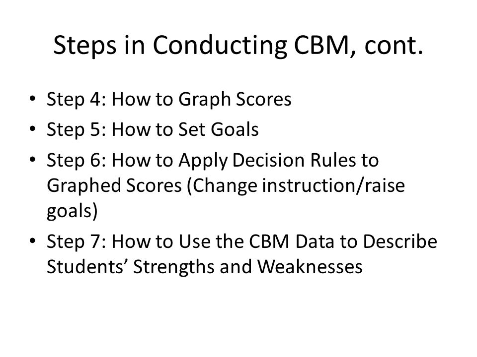 Steps in Conducting CBM, cont.