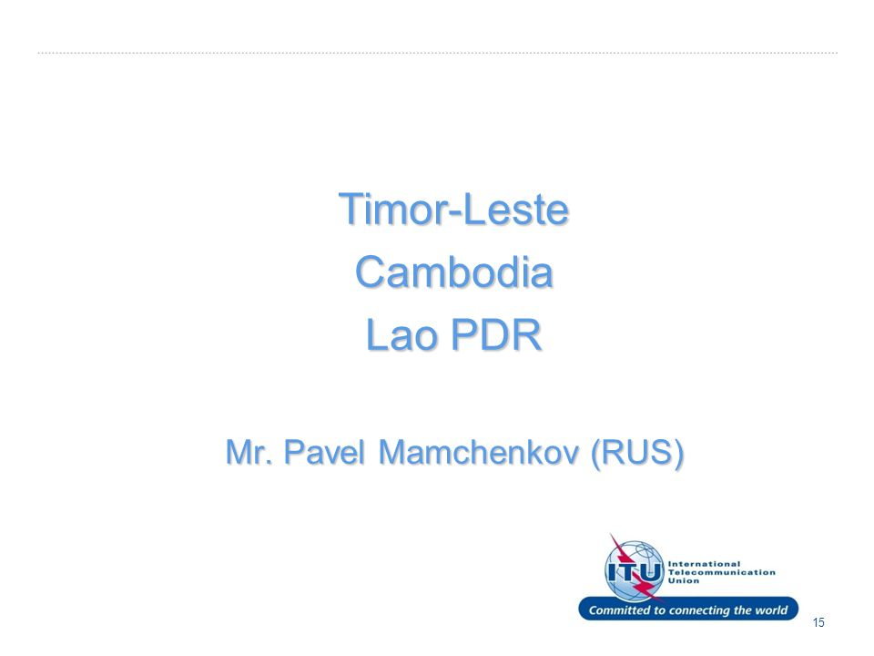 text 15 Timor-LesteCambodia Lao PDR Mr. Pavel Mamchenkov (RUS)