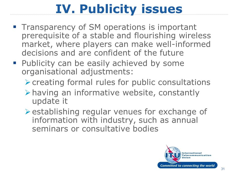 text 31 IV. Publicity issues  Transparency of SM operations is important prerequisite of a stable and flourishing wireless market, where players can
