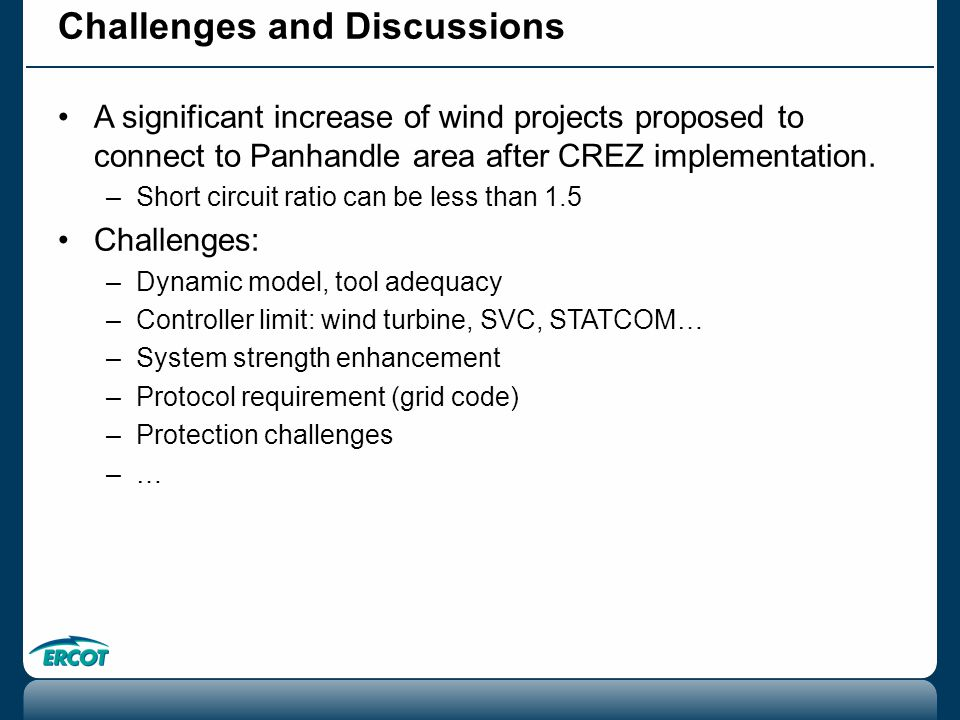 Challenges and Discussions A significant increase of wind projects proposed to connect to Panhandle area after CREZ implementation.