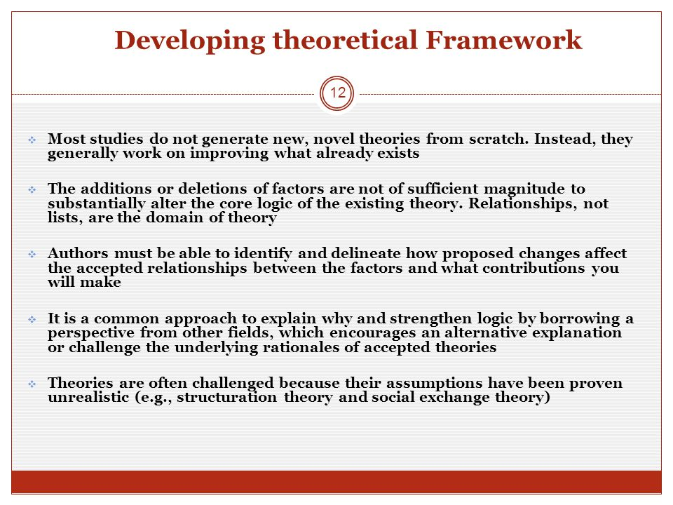 Developing theoretical Framework  Most studies do not generate new, novel theories from scratch.