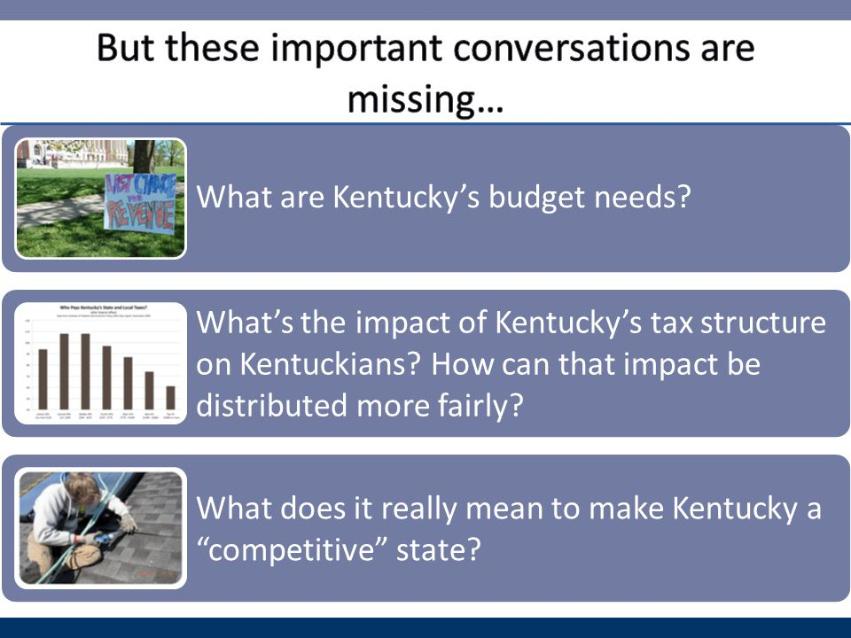 What are Kentucky's budget needs.What's the impact of Kentucky's tax structure on Kentuckians.