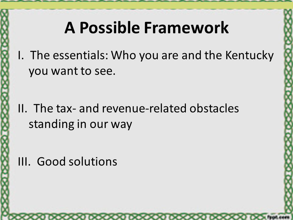 A Possible Framework I.The essentials: Who you are and the Kentucky you want to see.