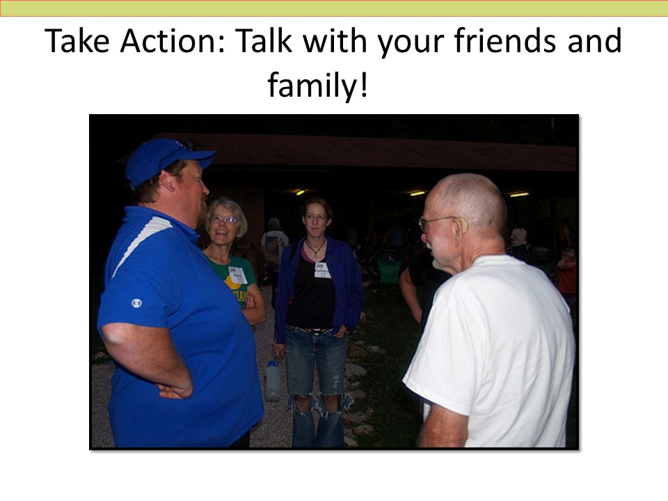 Take Action: Talk with your friends and family!