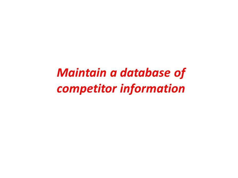 Maintain a database of competitor information
