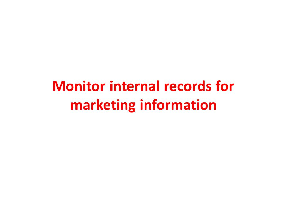 TECHNIQUES FOR MONITORING Internal Records Internal Records: – Personal company Information not often public Monitoring Internal Records: – Accurate – Regularly Monitored