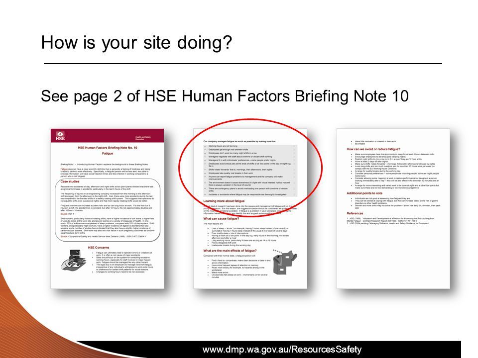 www.dmp.wa.gov.au/ResourcesSafety How is your site doing? See page 2 of HSE Human Factors Briefing Note 10