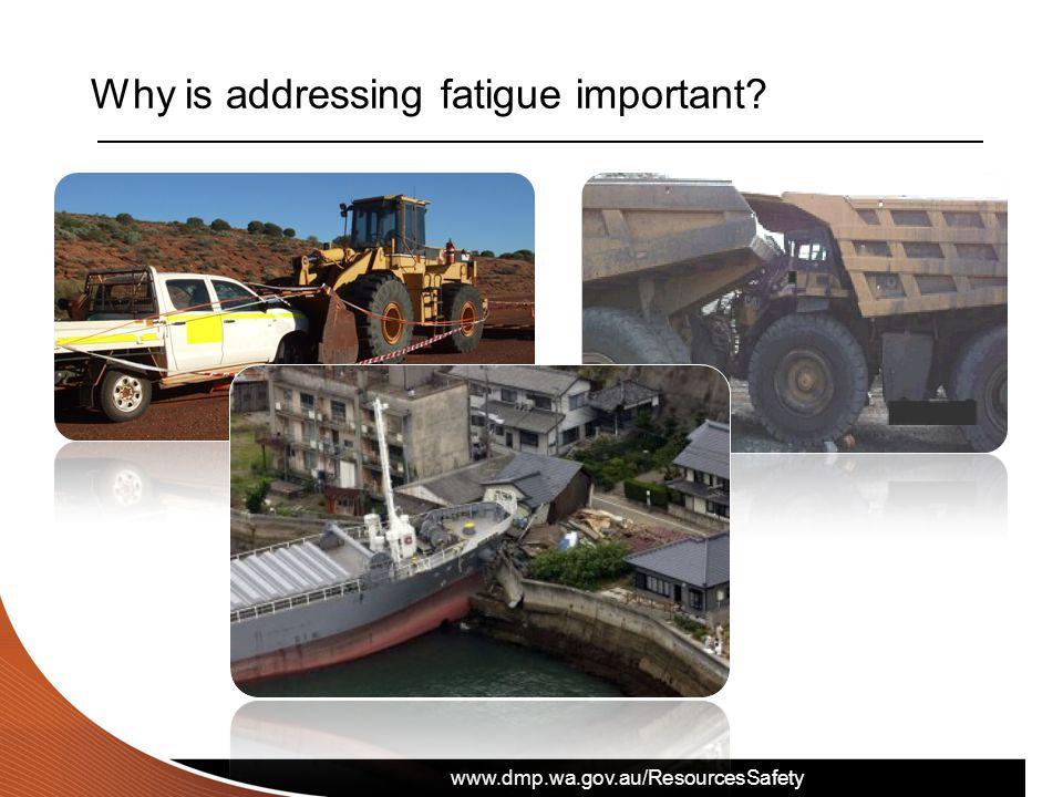 www.dmp.wa.gov.au/ResourcesSafety Why is addressing fatigue important