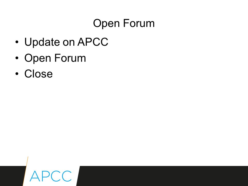 Update on APCC Open Forum Close Open Forum