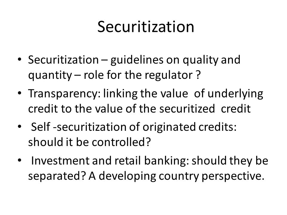 Securitization Securitization – guidelines on quality and quantity – role for the regulator .