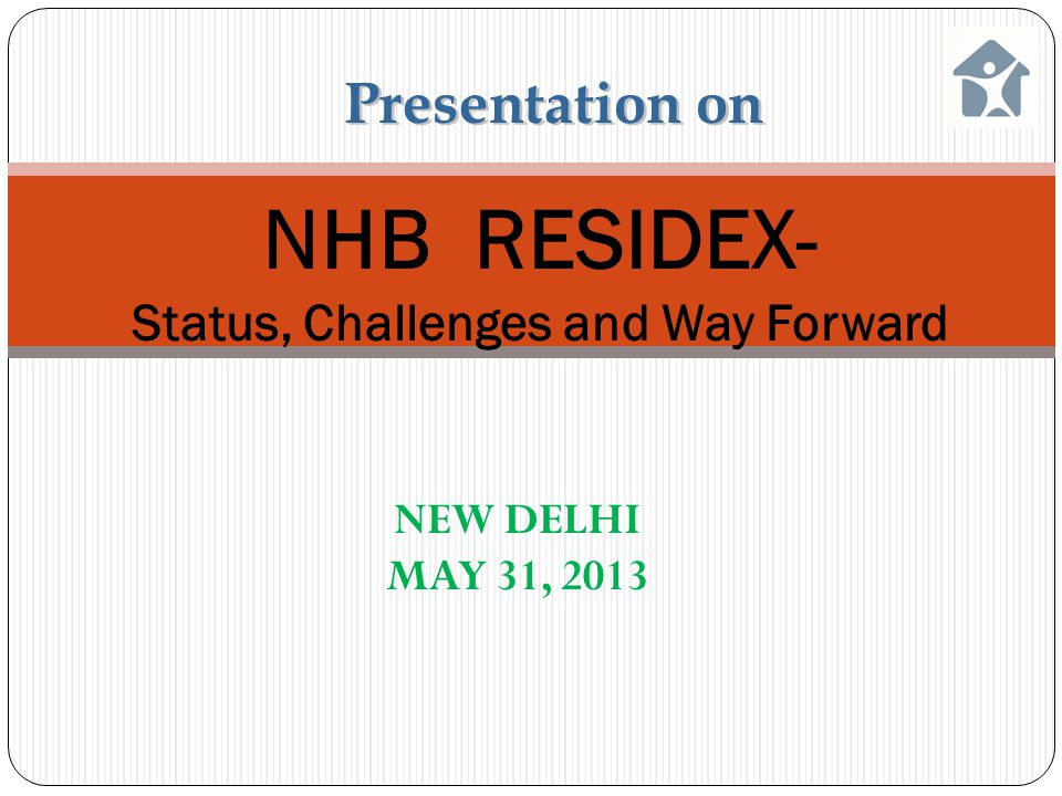 NHB RESIDEX- Status, Challenges and Way Forward Presentation on NEW DELHI MAY 31, 2013