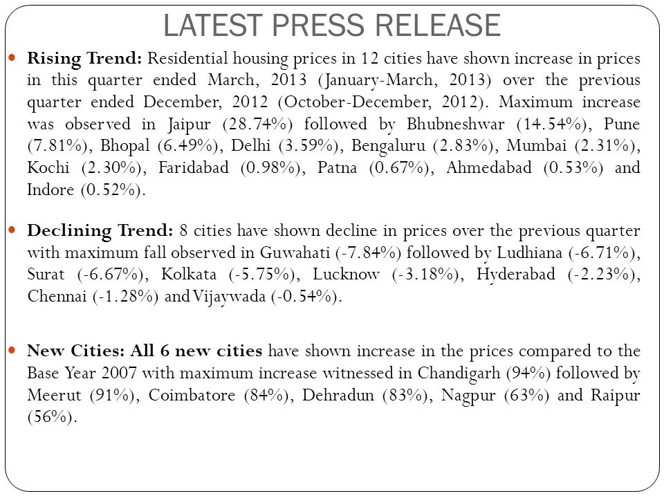 LATEST PRESS RELEASE Rising Trend: Residential housing prices in 12 cities have shown increase in prices in this quarter ended March, 2013 (January-March, 2013) over the previous quarter ended December, 2012 (October-December, 2012).
