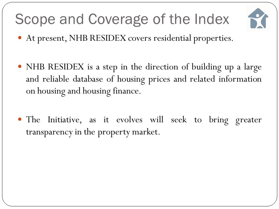 Scope and Coverage of the Index At present, NHB RESIDEX covers residential properties.