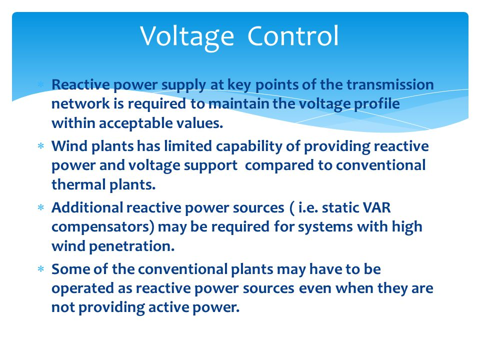  Reactive power supply at key points of the transmission network is required to maintain the voltage profile within acceptable values.