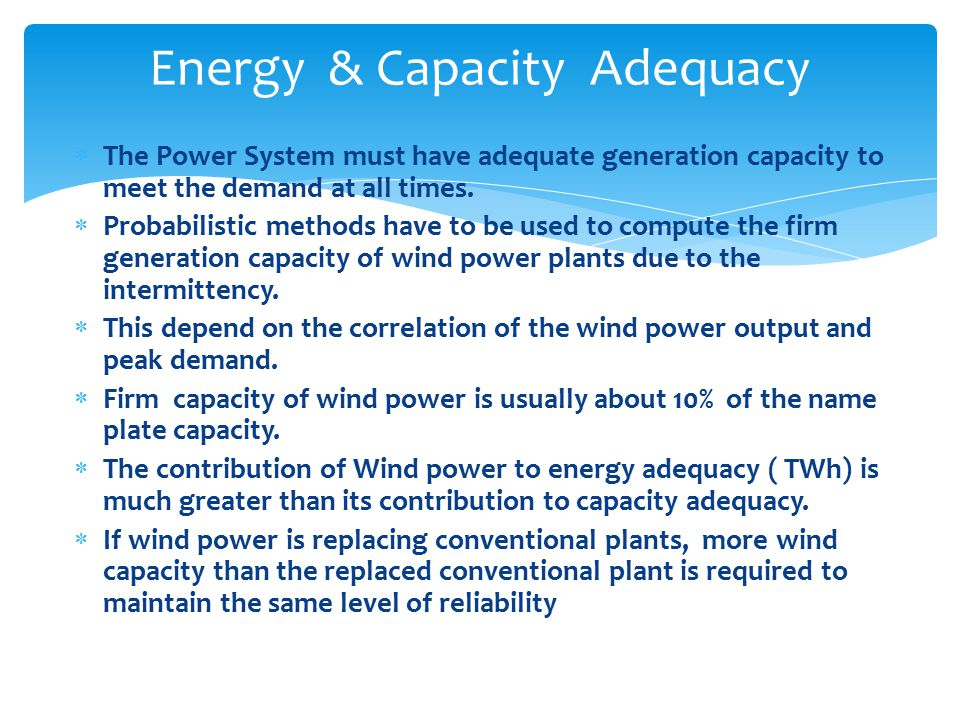  The Power System must have adequate generation capacity to meet the demand at all times.
