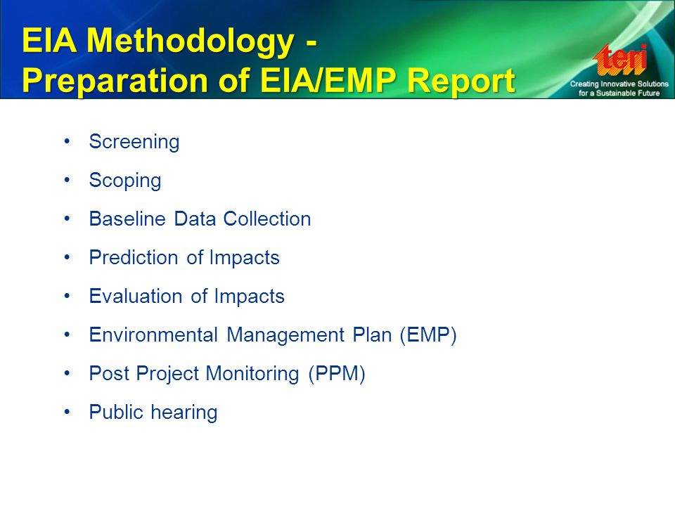 Screening Scoping Baseline Data Collection Prediction of Impacts Evaluation of Impacts Environmental Management Plan (EMP) Post Project Monitoring (PP