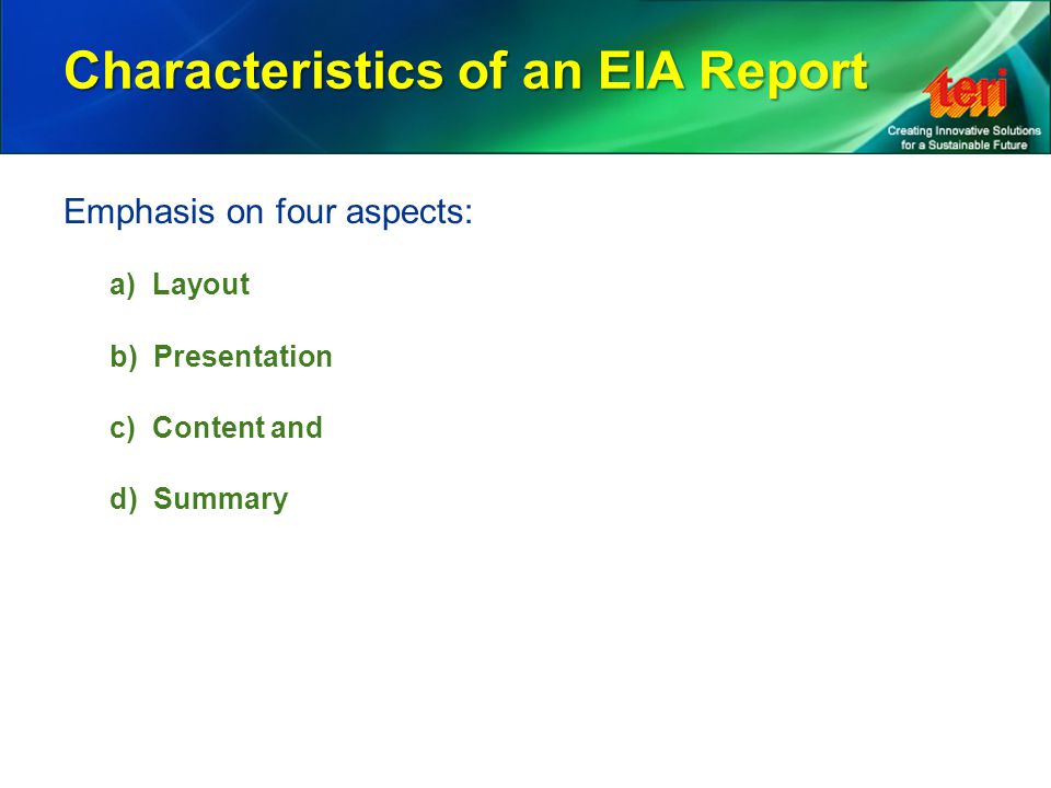 Characteristics of an EIA Report Emphasis on four aspects: a) Layout b) Presentation c) Content and d) Summary